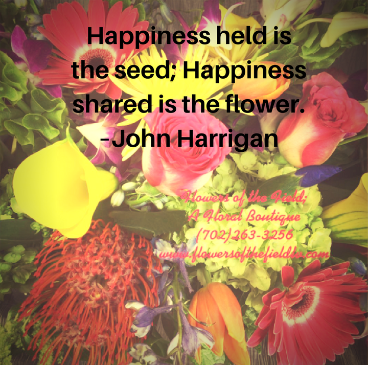 5 Happiness Quotes About Flowers Flowers Of The Field Las Vegas