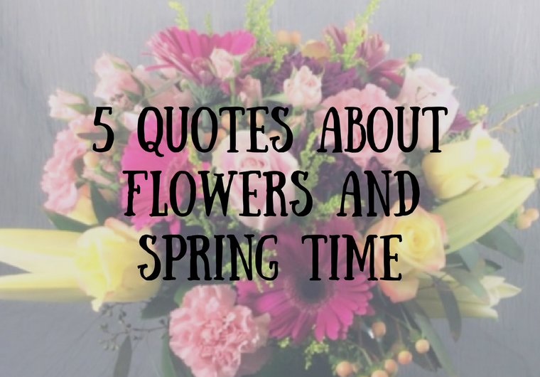 5 Quotes about Spring and Flowers - Flowers of the Field Las Vegas