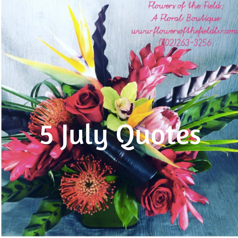 5 Summer July Quotes | Flowers of the Field Las Vegas